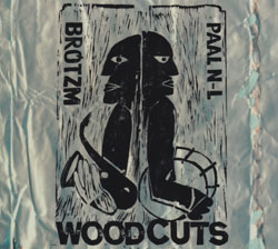 Brotzmann / Nilssen-Love: Woodcuts