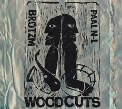 Brotzmann / Nilssen-Love: Woodcuts