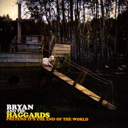 Bryan and the Haggards: Pretend It's the End Of the World (Hot Cup Records)
