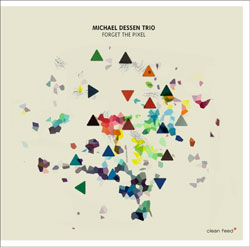 Dessen, Michael Trio: Forget the Pixel