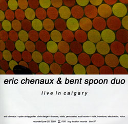 Chenaux, Eric & Bent Spoon Duo: Live in Calgary (Bug Incision Records)