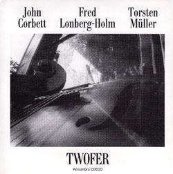 Corbett, John with Fred Lonberg-Holm and Torsten Muller: Twofer