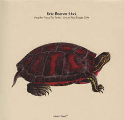 Boeren, Eric 4tet: Song for Tracy the Turtle - Live in Brugge 2004 (Clean Feed)