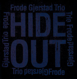 Gjerstad Trio, Frode: Hide Out (PNL)