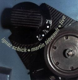 Schick, Ignaz / Martin Tetreault: Live * 33 * 45 * 78