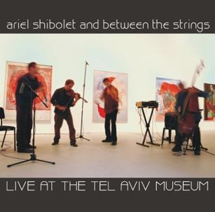 Shibolet, Ariel and Between the Strings Trio: Live at the Tel Aviv Museum (Kadima)