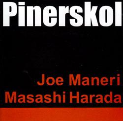 Maneri, Joe / Masashi Harada: Pinerskol