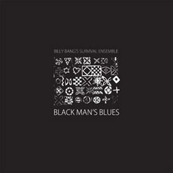 Bang, Billy Survival Ensemble: Black Man's Blues [VINYL] (NoBusiness)