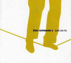 Normand 5, Eric: Sur Un Fil