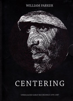 Parker, William: Centering. Unreleased Early Recordings 1976-1987 [6 CD BOX + BOOK]
