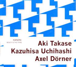 Kanon (Aki Takase, Kazuhisa Uchihashi, Axel Dorner): Beauty Is The Thing (Doubtmusic)