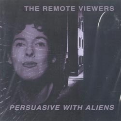 Remote Viewers, The: Persuasive With Aliens (Leo Records)