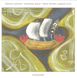 Ulrich, Tomas Cargo Cult With Rolf Sturm & Michael Bisio: Discovers