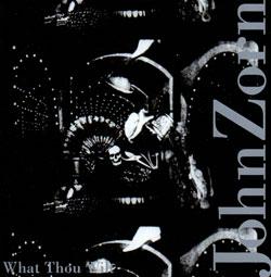 Zorn, John: What Thou Wilt