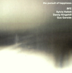ARC (Hallett / Kingshill / Garside): The Pursuit Of Happiness (Emanem)