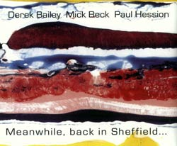 Bailey, Derek / Mick Beck  / Paul Hession: Meanwhile, Back In Sheffield... (Discus)