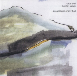 Bell, Clive / Bechir Saade: An Account of My Hut: Improvisations for Shakuhachi and Ney (Another Timbre)