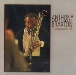 Braxton, Anthony : 12+1tet (Victoriaville) 2007 (Les Disques Victo)