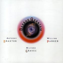 Braxton, Anthony / Milford Graves / William Parker: Beyond Quantum