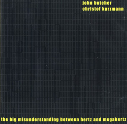 Butcher, John / Kurzmann, Christof: The Big Misunderstanding Between Hertz and Megahertz (Potlatch)