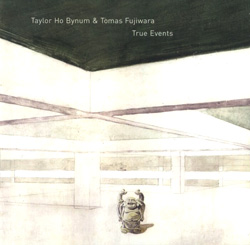 Bynum, Taylor Ho / Fujiwara, Tomas: True Events