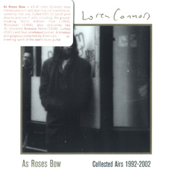 Loren Connors: As Roses Bow: Collected Airs 1992-2002 (Family Vineyard)