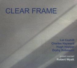 Coxhill / Hayward / Hopper / Robinson: Clear Frame