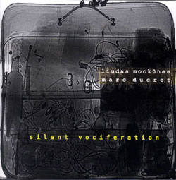 Liudas Mockunas / Marc Ducret: Silent Vociferation (No Business Records)