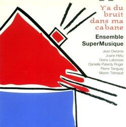 Ensemble SuperMusique: Y'a du bruit dans ma cabane