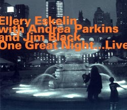 Eskelin, Ellery / Parkins, Andrea / Black, Jim: One Great Night...Live (Hatology)