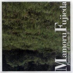 Mamoru Fujieda: Patterns of Plants II (Tzadik)