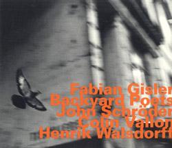 Gisler, Fabin / John Schroder / Colin Vallon / Henrik Walsdorf: Backyard Poets