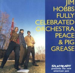 Hobbs, Jim Fully Celebrated Orchestra: Peace & Pig Grease (Silkheart)