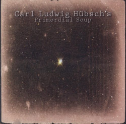 Hubsch's Primordial Soup, Carl Ludwig: Primordial Soup