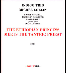 Indigo Trio + Michel Edelin: The Ethiopian Princess Meets The Tantric Priest (RogueArt)