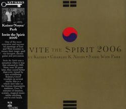 Kaiser, Henry, Noyes, Charles K., & Park, Sang-Won: Invite The Spirit 20Th Anniversary Edition