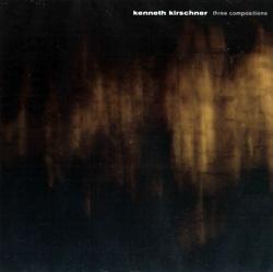Kirschner, Kenneth : Three Compositions (Sirr.ecords)