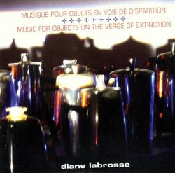 Labrosse, Diane : Musique Pour Objets en Voie de Disparition