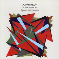 Linson, Adam Systems Quartet (Dorner / Mahall / Linson / Lytton): Figures And Grounds