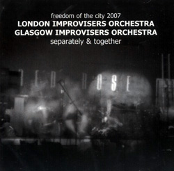 London & Glasgow Improvisers Orchestras: Separately & Together (Freedom of the City 2007)