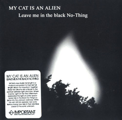My Cat Is An Alien: Leave Me In the Black No-Thing <i>[Used Item]</i> (Important Records)