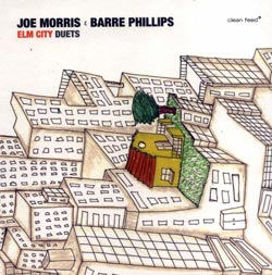 Morris, Joe / Barre Phillips: Elm City Duets 2006 (Clean Feed)