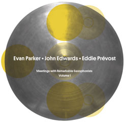 "Parker / Edwards / Prevost: ""All Told"" - Meetings with Remarkable Saxophonists -- Volume 1"