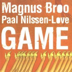 Broo, Magnus / Nilssen-Love, Paal: Game
