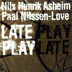 Asheim, Nils Henrik / Nilssen-Love, Paal: Late Play