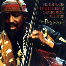 Parker, William & The Little Huey Creative Music Orchestra: For Percy Heath (Les Disques Victo)