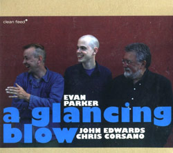 Parker, Evan / John Edwards / Chris Corsano: A Glancing Blow (Clean Feed)