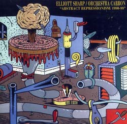 Sharp, Elliott Orchestra Carbon: Abstract Repressionism: 1990-99 (Les Disques Victo)