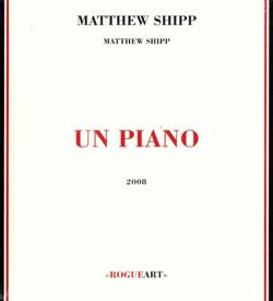 Shipp, Matthew: Un Piano (RogueArt)