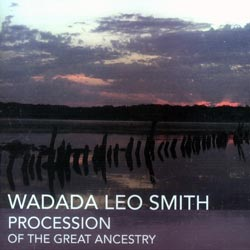 Smith, Wadada Leo: Procession Of The Great Ancestry